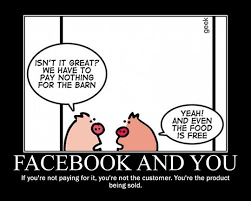 """""""Não é legal? Não temos que pagar nada pelo celeiro"""". """"É! E até a comida é de graça"""". Facebook e você - Se você não está pagando por isso, você não é o cliente. Você é o produto sendo vendido."""
